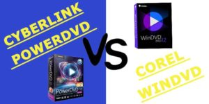 Cyberlink PowerDVD VS Corel WinDVD