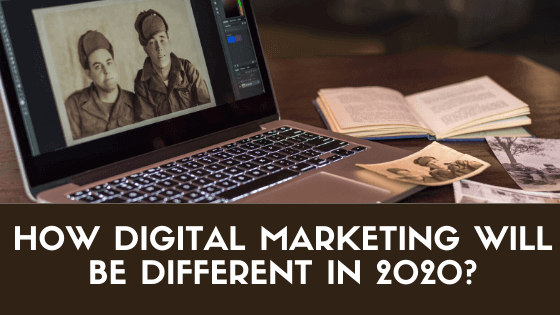 how digital marketing will be different in 2020