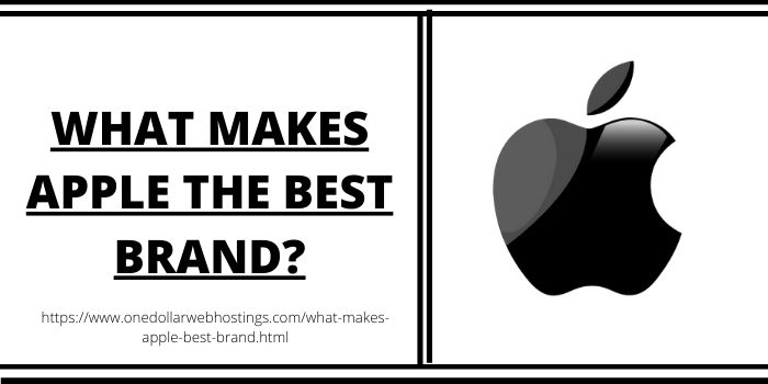 WHAT MAKES APPLE THE BEST BRAND