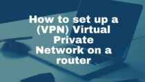 Setting Up a VPN on Your Router